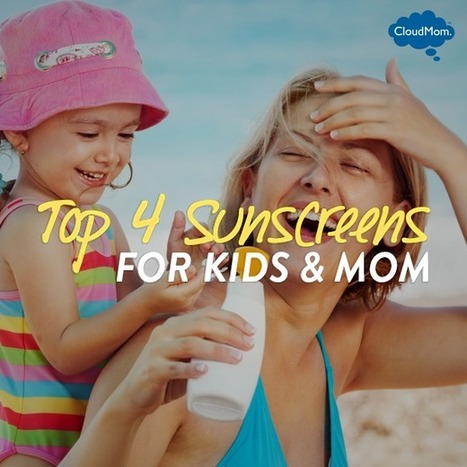 Top 4 Sunscreens for Kids & Moms | CloudMom | Parenting Tips | Scoop.it