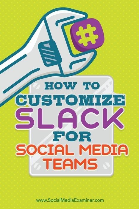 How to Customize Slack for Social Media Teams | Vale's Social Media Tips | Scoop.it