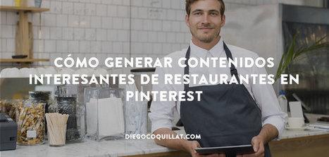Cómo generar contenidos interesantes de restaurantes en Pinterest   Ignacio Conejo   GastroMarketing   Scoop.it