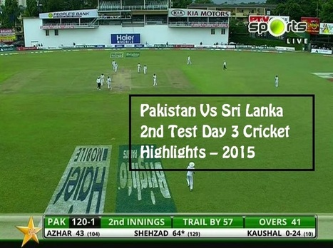 Pakistan Vs Sri Lanka 2nd Test Day 3 Cricket Highlights – 2015 | Bloggerswise | Scoop.it