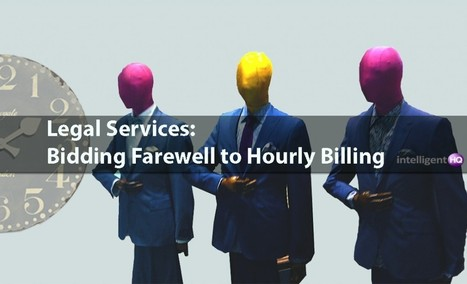 Legal Services: Bidding Farewell to Hourly Billing | Digital-News on Scoop.it today | Scoop.it