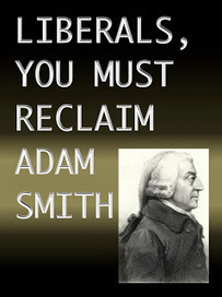 Liberals, you must reclaim Adam Smith | The Economy: Past, Present and Future | Scoop.it