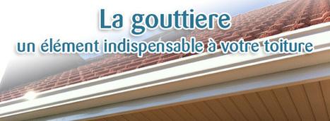 (BLOG) La gouttière, un élément indispensable à votre toiture | Habitat extérieur | Scoop.it