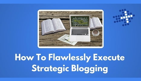 How To Flawlessly Execute Strategic Blogging - Plus Your Business | Digital Brand Marketing | Scoop.it