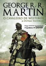 [Opinião] O Cavaleiro de Westeros & Outras Histórias, de George R.R. Martin - Estante de Livros | Ficção científica literária | Scoop.it