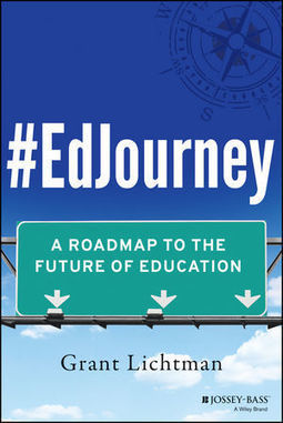 Wiley: #EdJourney: A Roadmap to the Future of Education - Grant Lichtman | Technologie Éducative | Scoop.it