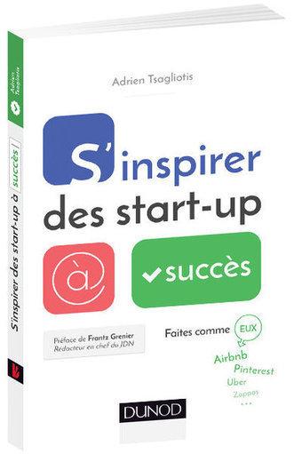 "Meilleurs extraits : ""S'inspirer des start-up à succès"" @DUNOD | the web: design, E-skills & news | Scoop.it"