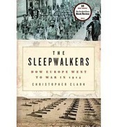 The Sleepwalkers: How Europe Went to War in 1914. CMClark (2013) | More ... or less! | Scoop.it