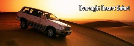 Overnight Desert Safari Dubai | Night Safari Dubai | Safari Dubai | Scoop.it