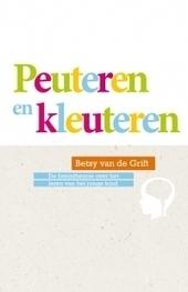 Peuteren en Kleuteren door Betsy van de Grift   Hersenwerk   Scoop.it