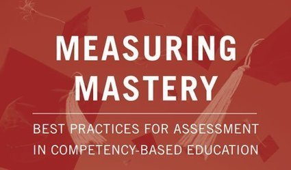 Measuring mastery: Best practices for assessment in competency-based education - AEI | EFL Teaching Journal | Scoop.it