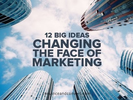 12 Big Ideas Changing the Face of Marketing | Leadership and Management | Scoop.it