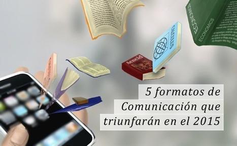 Comunicación: 5 formatos de comunicación que triunfarán en el 2015 | Las Tics y las ciencias de la informacion | Scoop.it