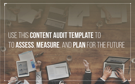 Use This Content Audit Template to Assess, Measure, and Plan for the Future | Volokurs | Scoop.it