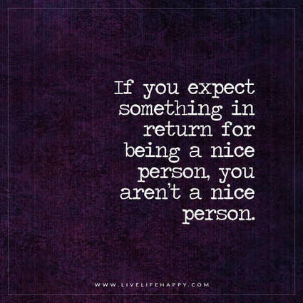 If You Expect Something in Return for Being a Nice - Live Life Happy | Christian Life | Scoop.it
