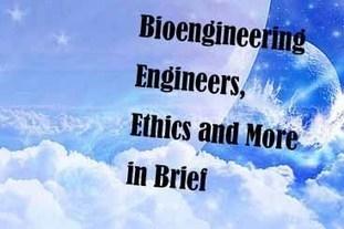 Bioengineering- Engineers, Ethics, and More in Brief | The Field of Engineering | Scoop.it