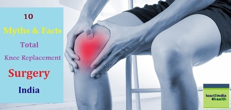 10 Myths and Facts about Total Knee Replacement Surgery in India | Surgical India: Acess the various networks of surgical platforms established in India | Scoop.it