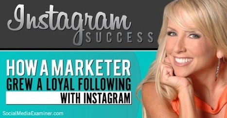 Instagram Success: How a Marketer Grew a Loyal Following With Instagram | Social Media, SEO, Mobile, Digital Marketing | Scoop.it