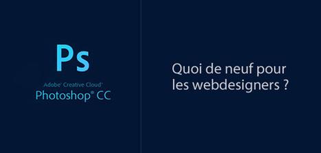 Photoshop CC, quoi de neuf pour les webdesigners ? | WebdesignerTrends - Ressources utiles pour le webdesign, actus du web, sélection de sites et de tutoriels | Web Design & Programming | Scoop.it