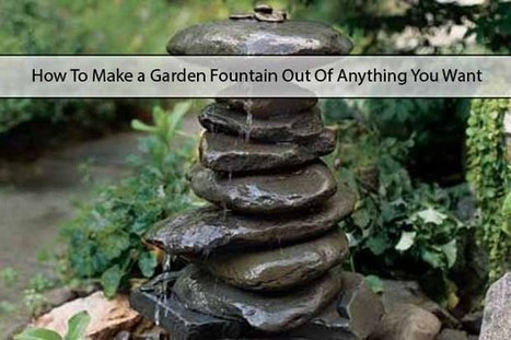 How To Make a Garden Fountain Out Of Anything You Want - LivingGreenAndFrugally.com | Garden tips and diy | Scoop.it