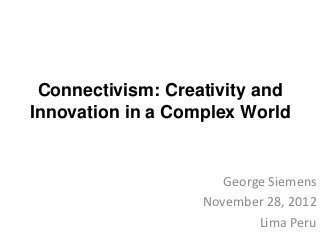 Connectivism: Creativity and Innovation in a Complex World | Connectivism | richelecmc | Scoop.it