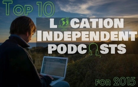 ANNOUNCING: Top 10 location independence podcasts for 2015 | The Life Strategic | Scoop.it