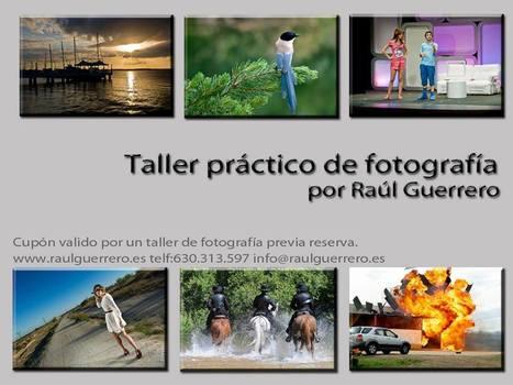 RAÚL GUERRERO, Taller Práctico de Fotografía Digital, Sábados de Julio, de 10 a 14 h., Madrid   MARATÓN DE CITAS   Scoop.it