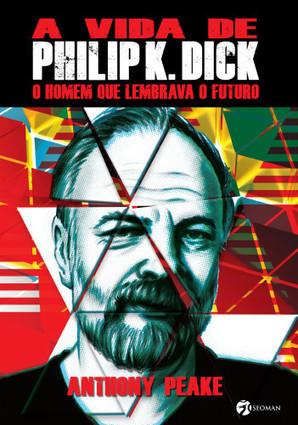 A Vida de Philip K. Dick, de Anthony Peake [+ Sorteio] | Ficção científica literária | Scoop.it