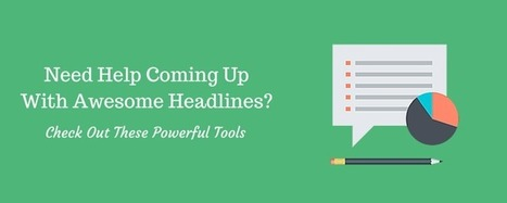 6 Powerful Tools To Help You Come Up With Awesome Headlines | Top Social Media Tools | Scoop.it