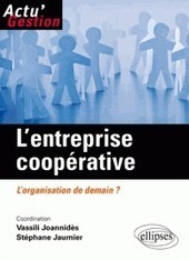 L'entreprise coopérative l'organisation de demain ? | Alternative Forms of Markets and Organizations | Scoop.it