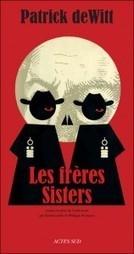Critique / Les Frères Sisters, de Patrick deWitt – éd. Actes Sud | L'Accoudoir | Bibliothèque et Techno | Scoop.it