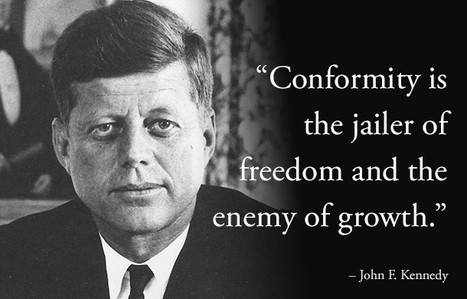 Conformity is the jailer of freedom and the enemy of growth. | Inspirations for Life | Scoop.it