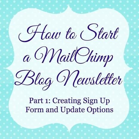 How to Start A MailChimp Blog Newsletter: Part 1 - The Love Nerds | MailChimp Help | Scoop.it
