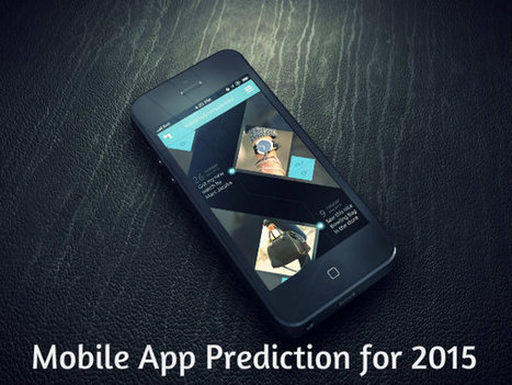 4 Mobile App Prediction For 2015 | Mobile Application Development | Scoop.it