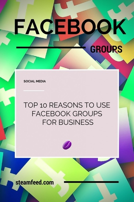 Top Ten Reasons To Use Facebook Groups For Business | Social Media | Scoop.it