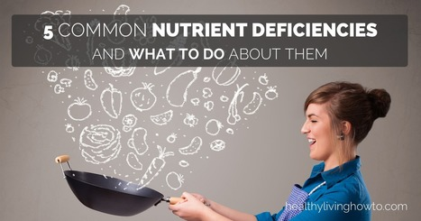 5 Common Nutrient Deficiencies And What To Do About Them | Natural Health | Scoop.it