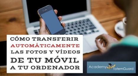 Cómo transferir automáticamente fotos y vídeos de tu dispositivo móvil a tu ordenador | interNET | Scoop.it