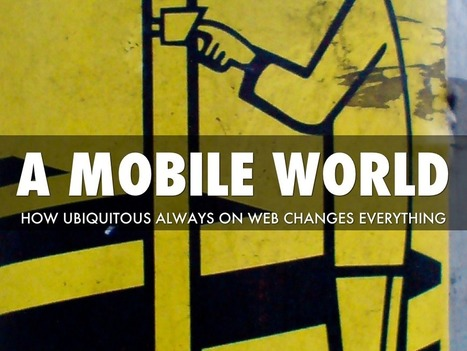 How A Ubiquitous Mobile Web Changes Everything (@HaikuDeck Feature) | Birth Of The Cool | Scoop.it