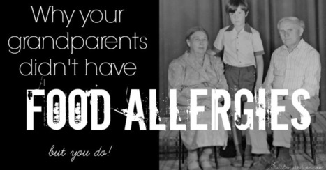 Why your grandparents didn't have food allergies...but you do | Pre-Post Natal Chiropractic | Scoop.it