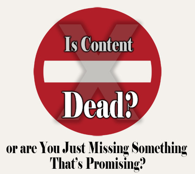 Is Content Dead or are You Just Missing Something That's Promising? | Engagement & Content Marketing | Scoop.it