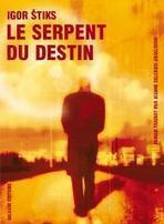 Galaade Éditions : Le Serpent du destin par Igor Stiks   ALIA - Atelier littéraire audiovisuel   Scoop.it