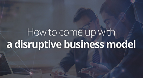 How to come up with a disruptive business model - TweetFavy | Lean Branding | Scoop.it