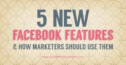 5 New Facebook Features and How Marketers Should Use Them | Surviving Social Chaos | Scoop.it