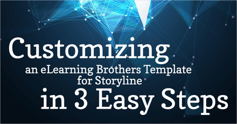 Webinar: Customizing an eLearning Brothers Template for Storyline in 3 Easy Steps - eLearning Brothers | eLearning Templates | Scoop.it