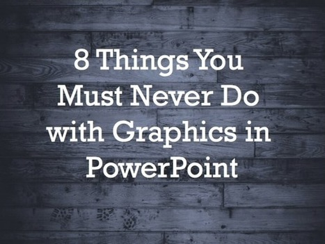 8 Things You Must Never Do with Graphics in PowerPoint | Affordable Learning | Scoop.it