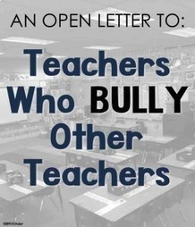 An Open Letter to Teachers Who Bully Other Teachers | FootprintDigital | Scoop.it
