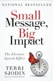 Read Small Message, Big Impact to Get Your Message Out in a Big Way: Stories & Elevator Pitches | Creativity as changing tool | Scoop.it