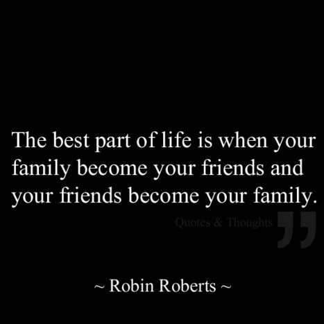The best part of life is when your family become your friends and your friends become your family.   Motivational Quotes & Sayings & Proverbs & Memes   Scoop.it