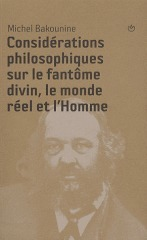 Michel Bakounine : Considérations philosophiques sur le fantôme divin, le monde réel et l'Homme | Philosophie en France | Scoop.it