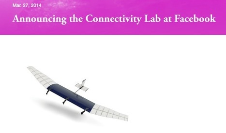 """Facebook Will Deliver Internet Via Drones With """"Connectivity Lab"""" Project Powered By Acqhires From Ascenta   Social Media and its influence   Scoop.it"""